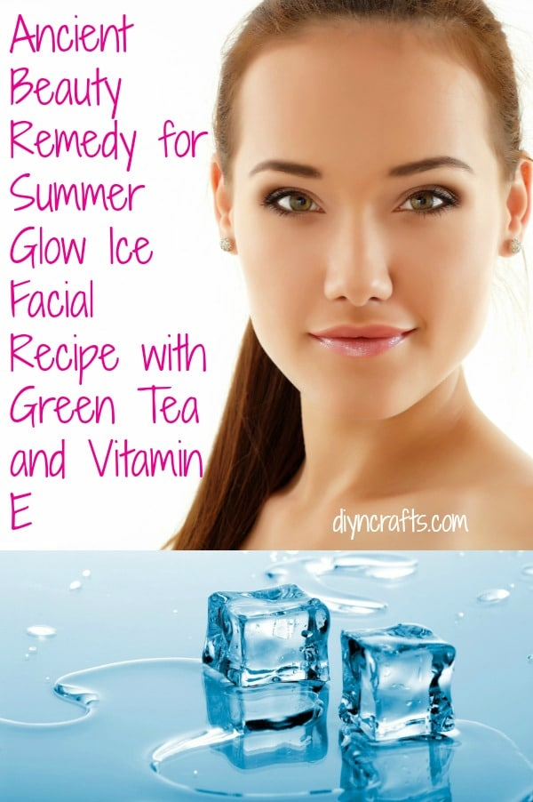 Ancient Beauty Remedy for Summer Glow - Ice Facial Recipe with Green Tea and Vitamin E