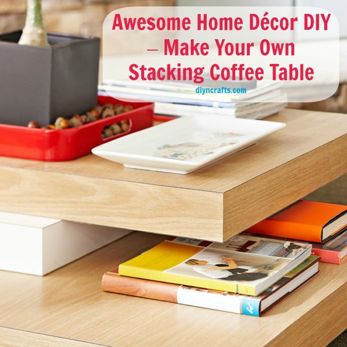 Make Your Own Stacking Coffee Table