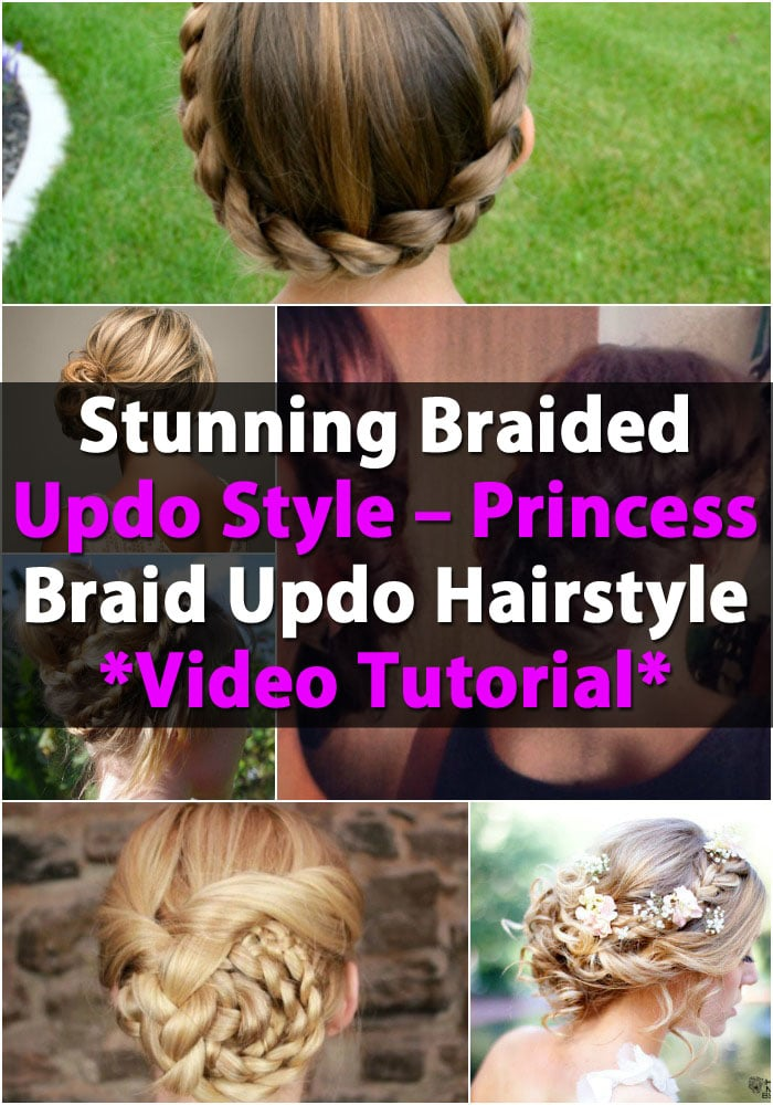 Stunning Braided Updo Style - Princess Braid Updo Hairstyle Video Tutorial