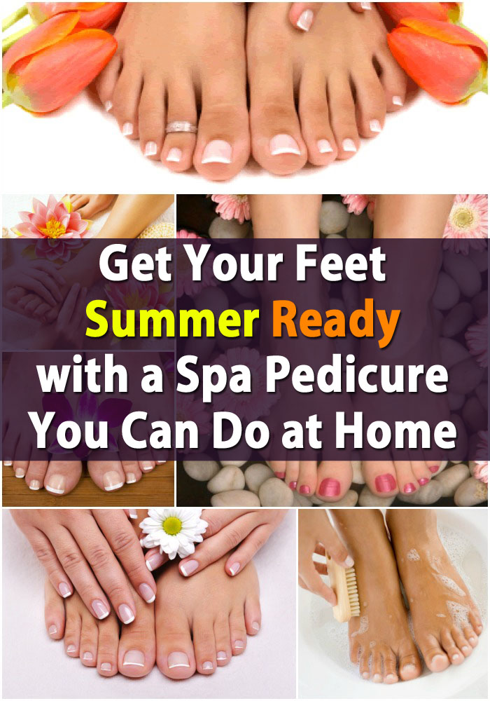 Get Your Feet Summer Ready With A Spa Pedicure You Can Do At