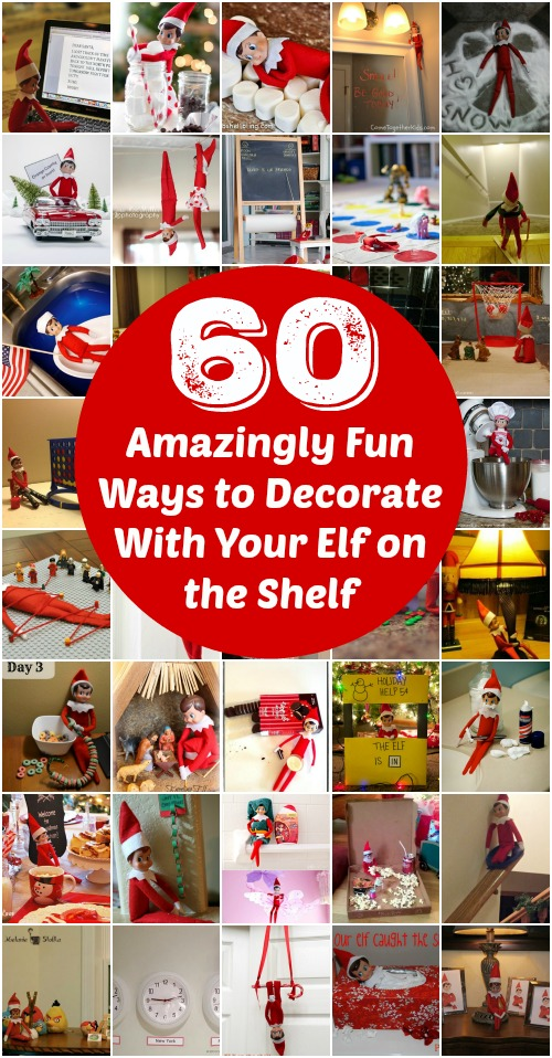 60 Amazingly Fun Ways to Decorate With Your Elf on the Shelf - Really good ideas!!