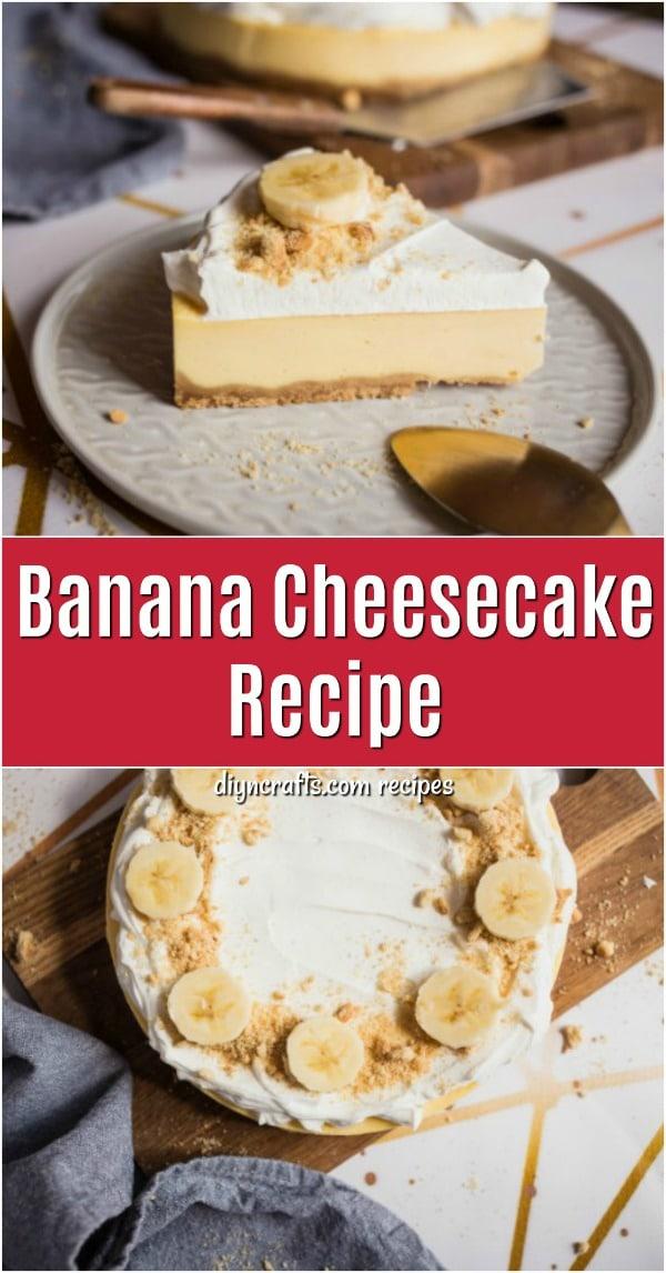 Delicious Homemade Banana Cheesecake Recipe