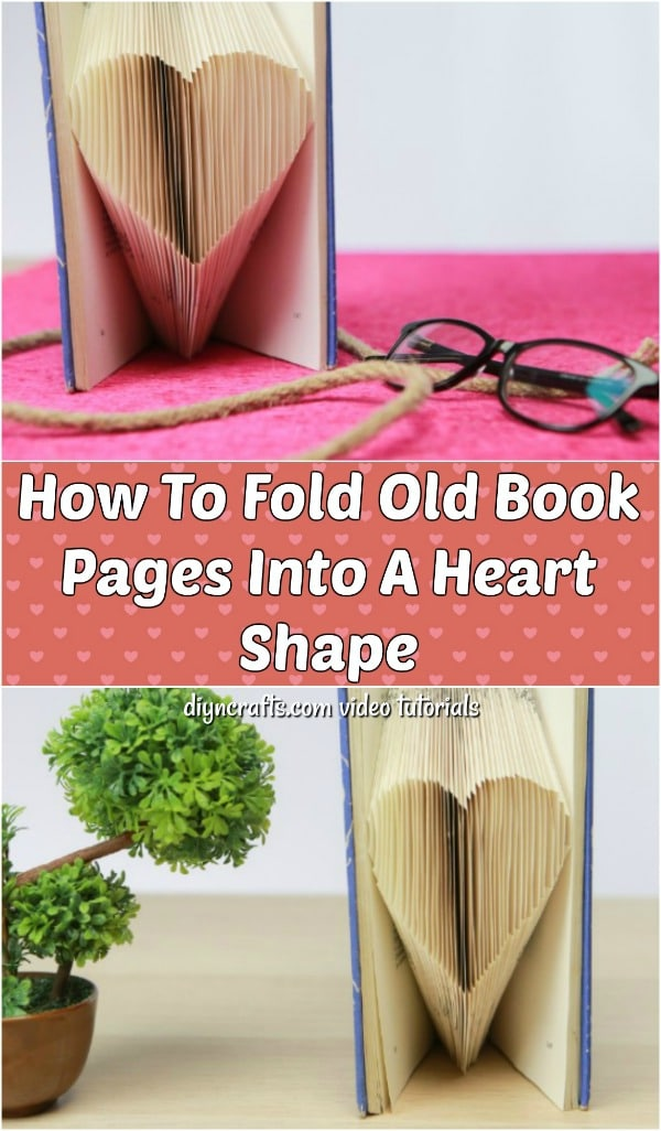 DIY Heart Shaped Book Folding Video Tutorial - Learn how to turn an old book into a work of art with this book page folding tutorial. Create a heart shape with those pages to display your book anywhere beautifully.